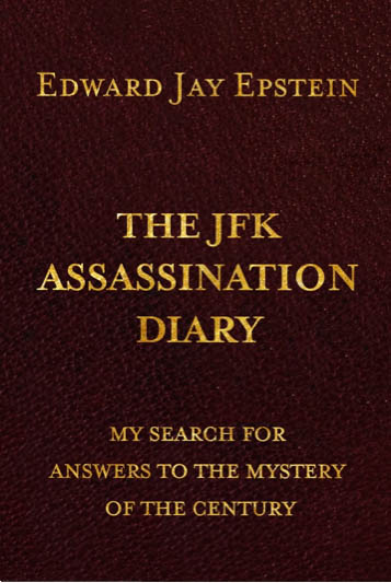 The JFK Assassination Diary by Edward J. Epstein