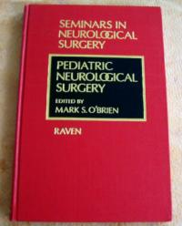 Pediatric Neurosurgical Surgery (Seminars in Neurological Surgery) by Mark S. O'
